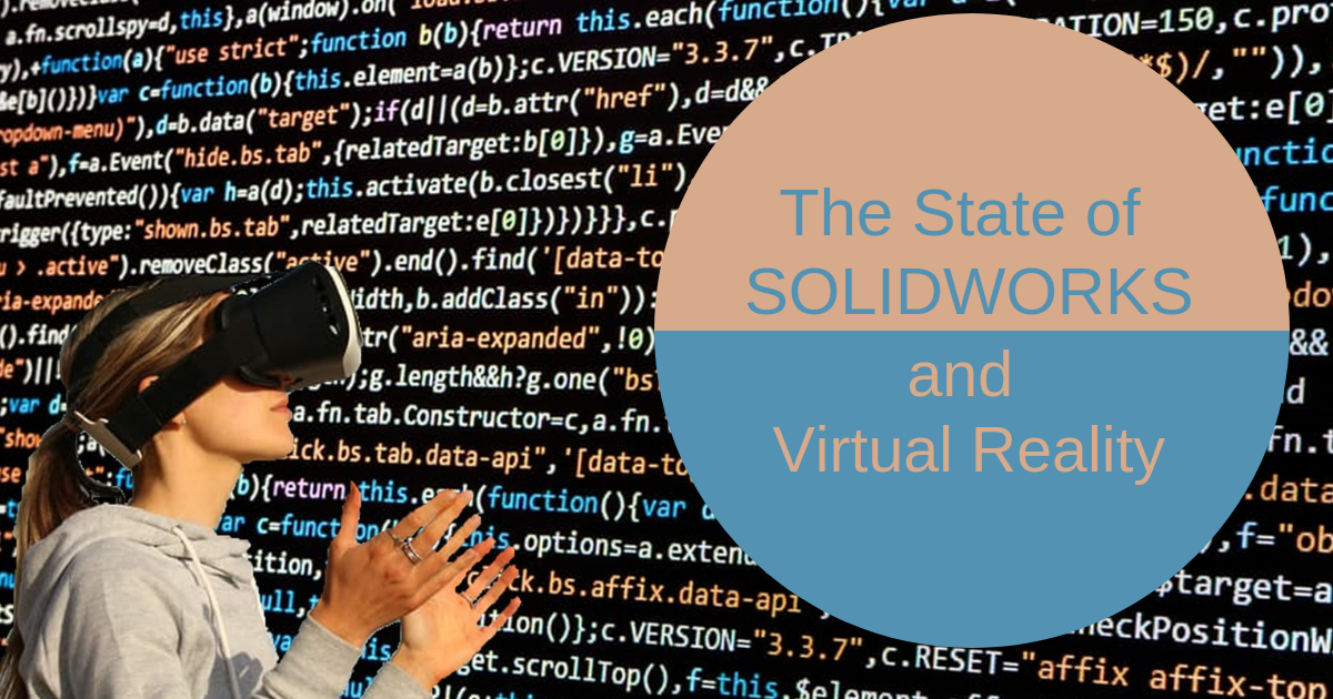 The State of SOLIDWORKS and Virtual Reality