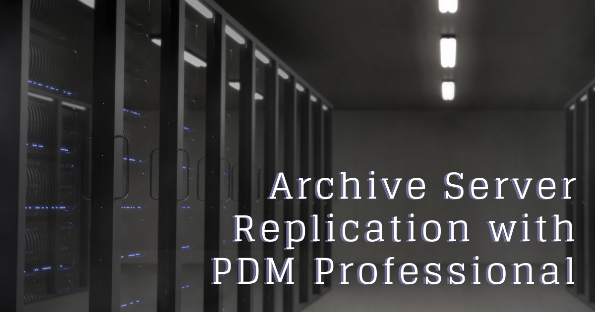 Archive Server Replication with PDM Professional