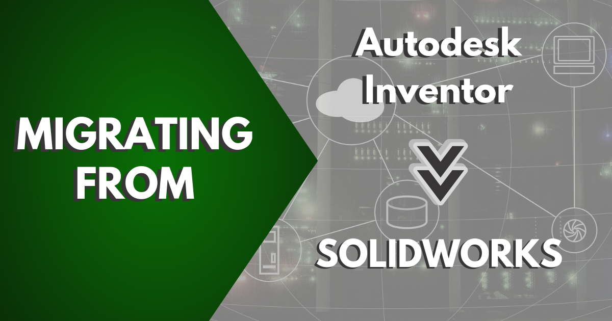 Migrating to SOLIDWORKS From Autodesk Inventor and Inventor Fusion Made