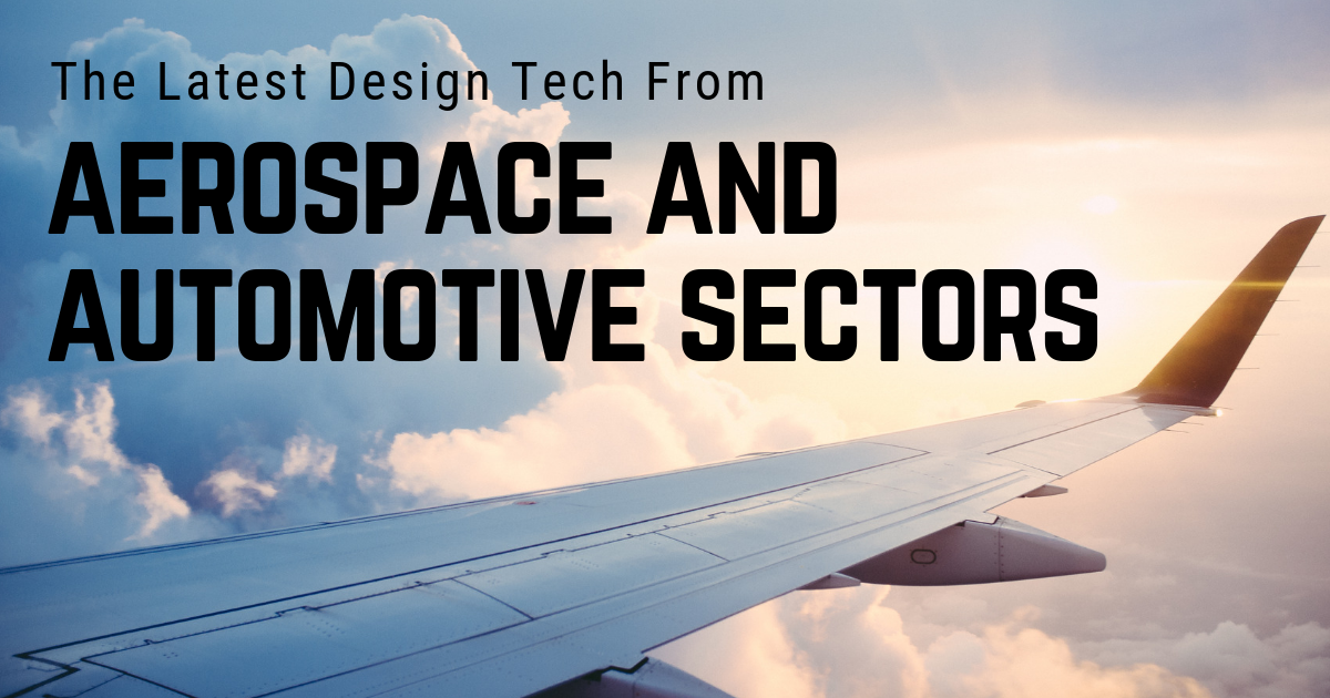 The Latest Design Tech From the Aerospace and Automotive Sectors
