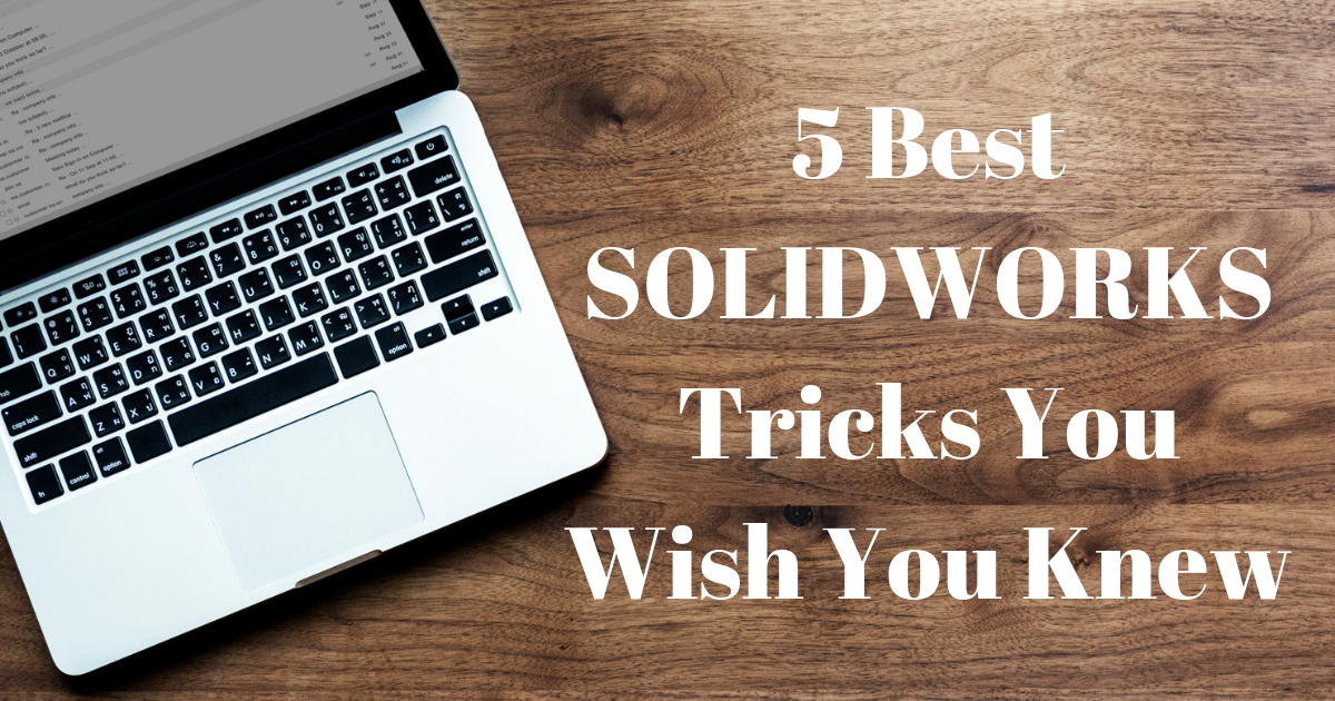 5 Best SOLIDWORKS Tricks You Wish You Knew