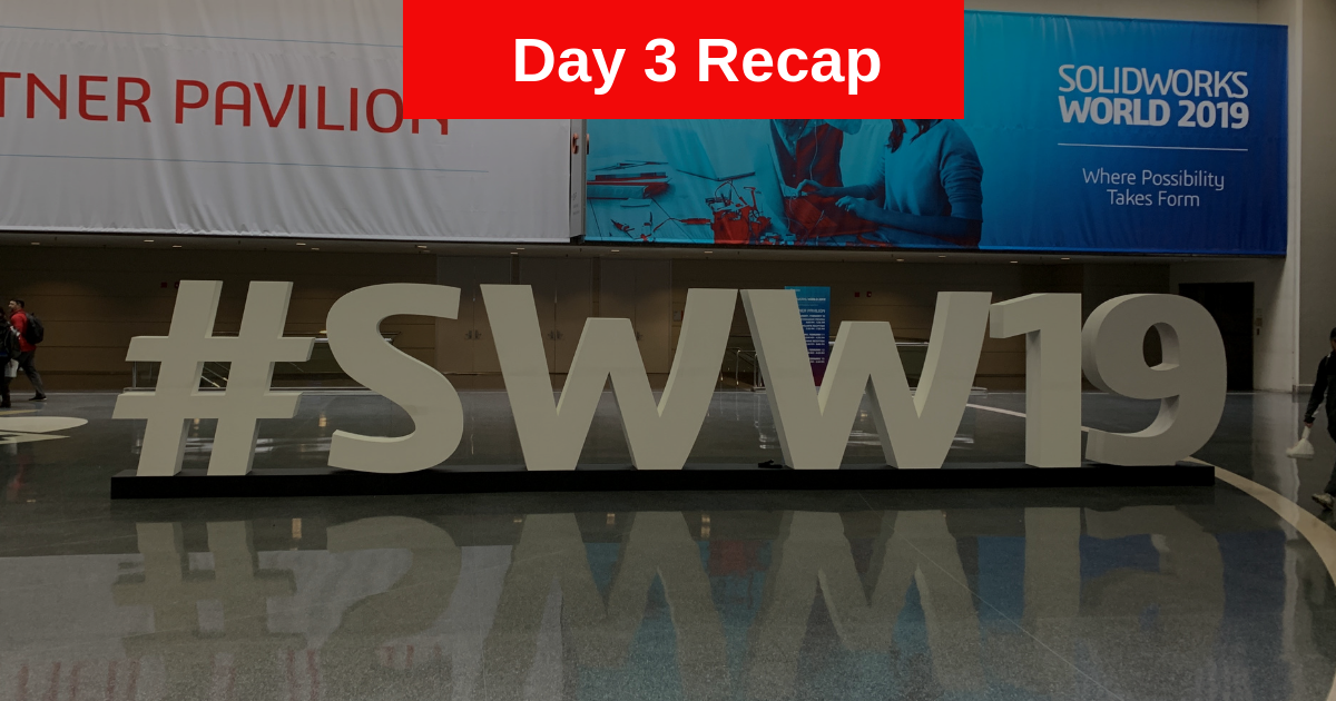 SOLIDWORKS World 2019: Day 3 Recap