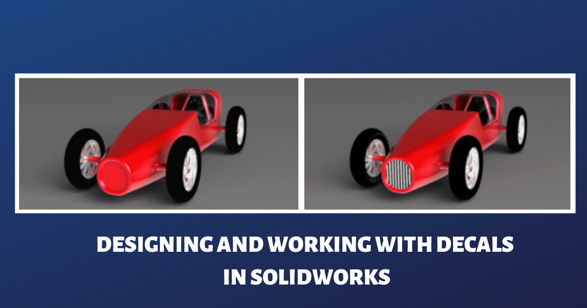 Designing and Working With Decals in SOLIDWORKS