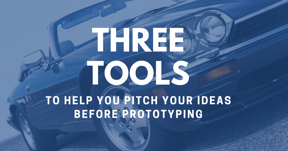 Three Tools to Help You Pitch Your Ideas Before Prototyping