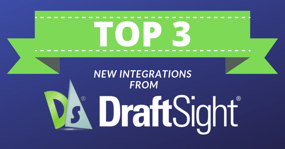 Top 3 New Integrations for DraftSight 2019