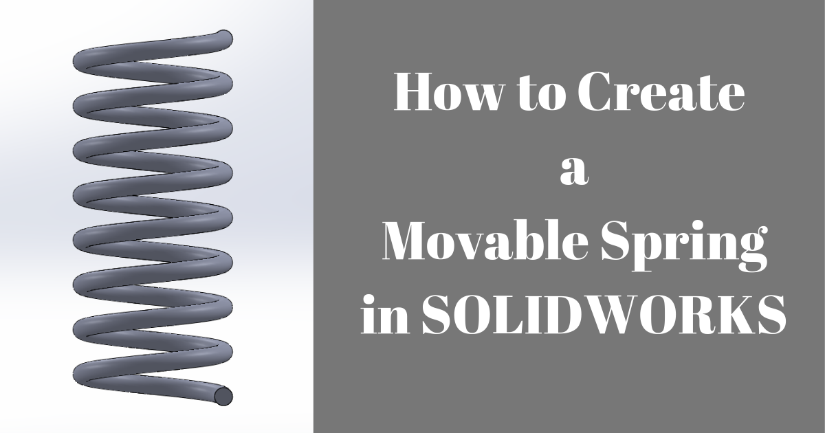 How to Create a Movable Spring in SOLIDWORKS
