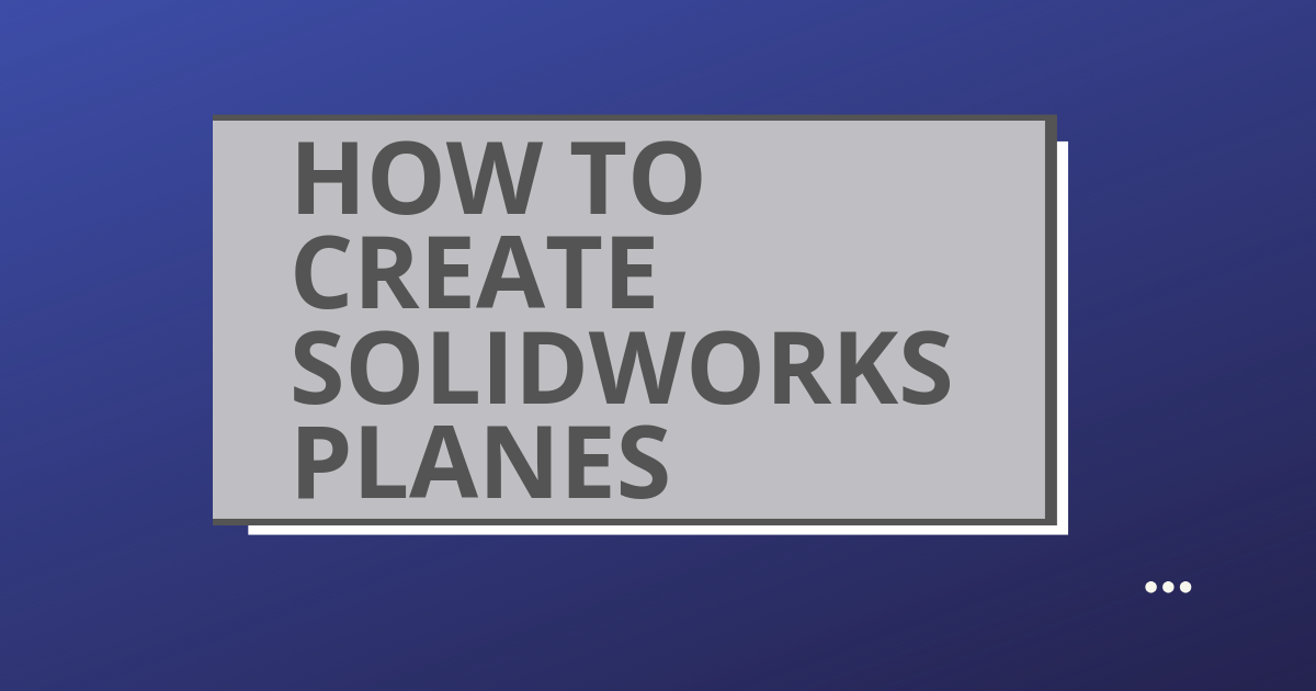 How to Create SOLIDWORKS Planes