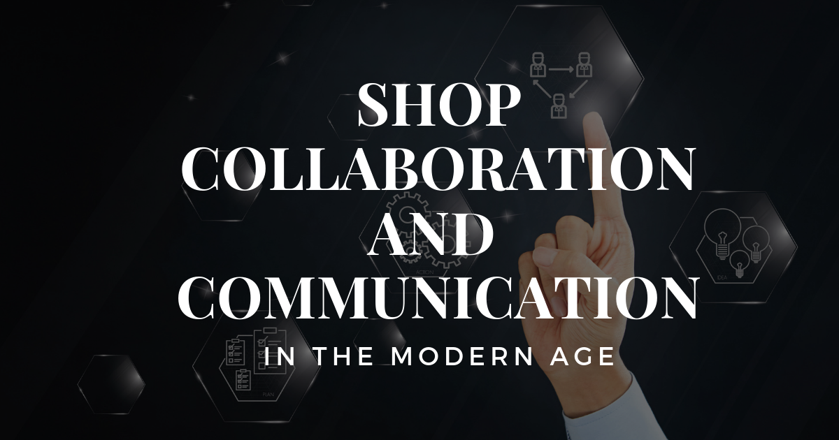 Shop Collaboration and Communication in the Modern Age