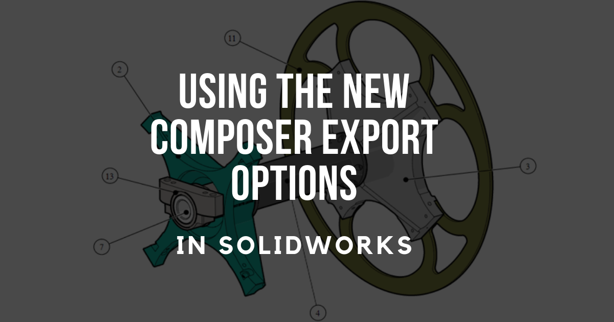 Best Practices for Using the New Composer Export Options in SOLIDWORKS