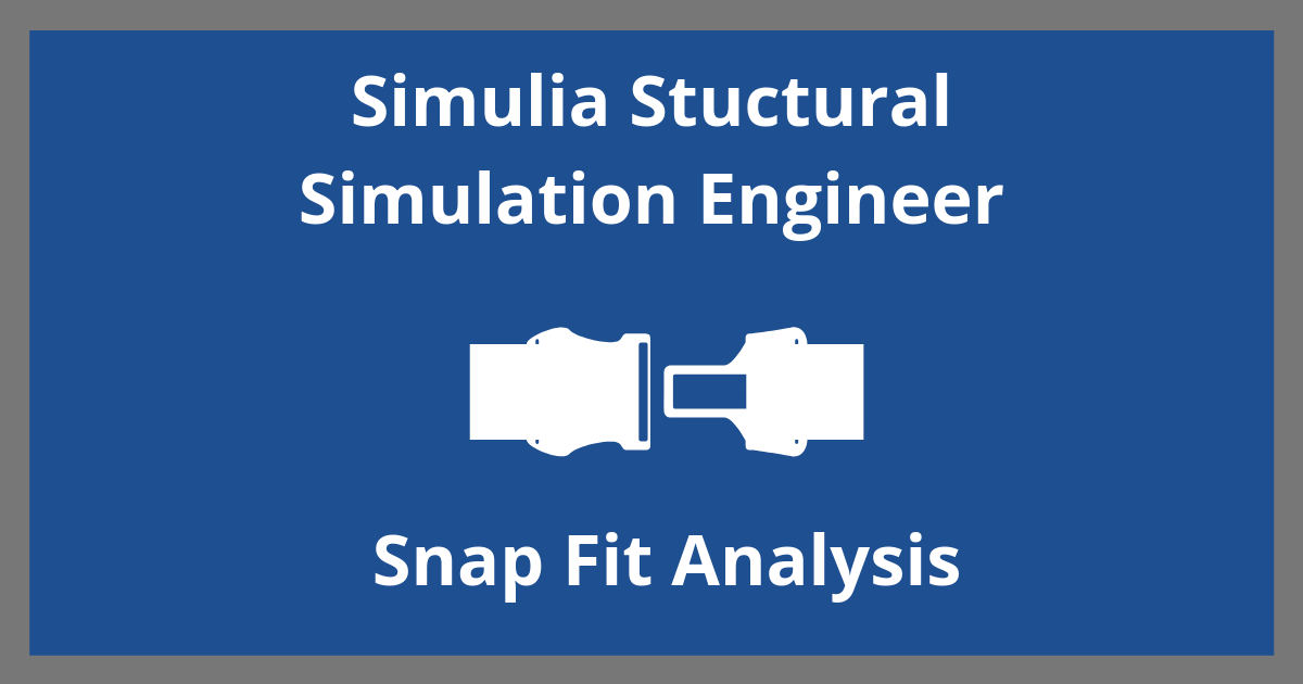 Using Simulia Structural Simulation Engineer to Run a Snap Fit Analysis