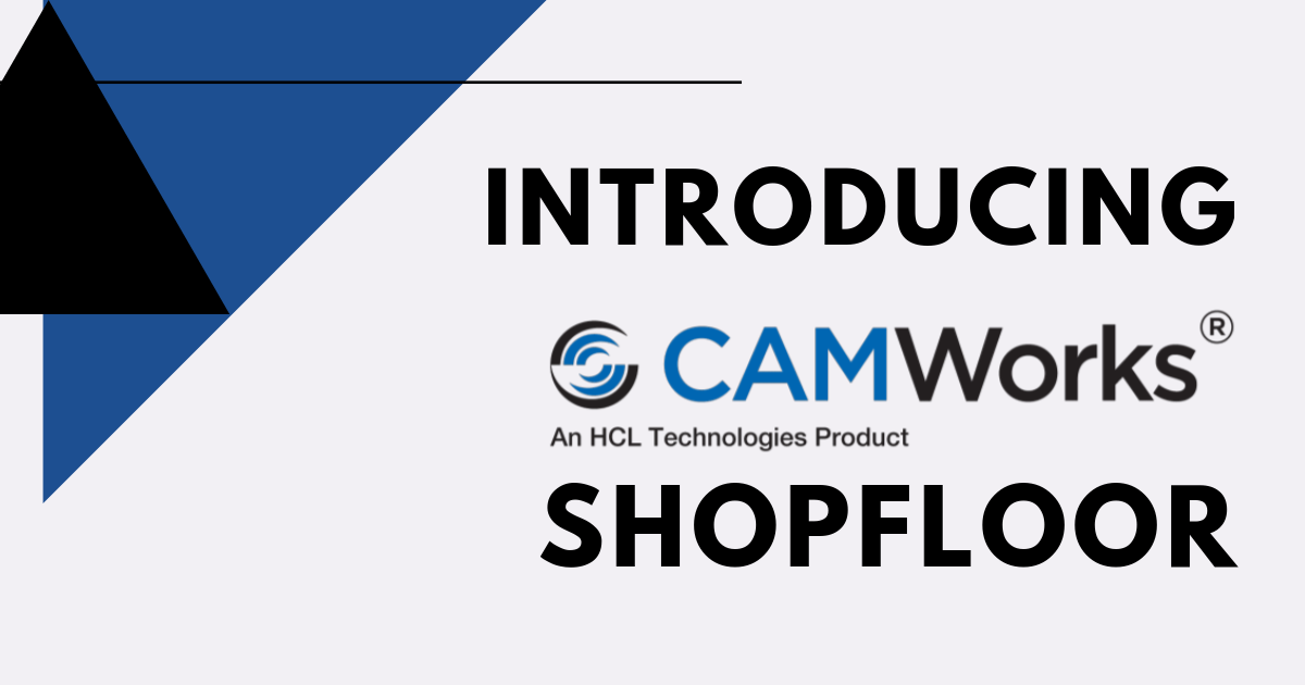 Introducing CAMWorks ShopFloor