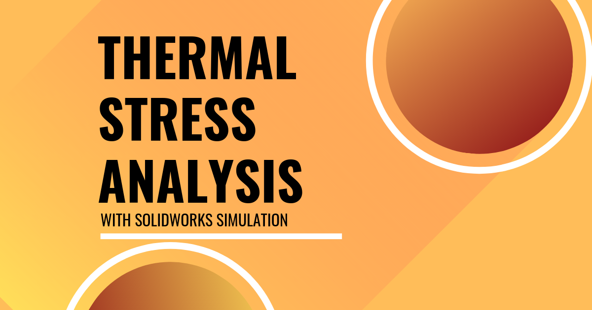 Thermal Stress Analysis with SOLIDWORKS Simulation
