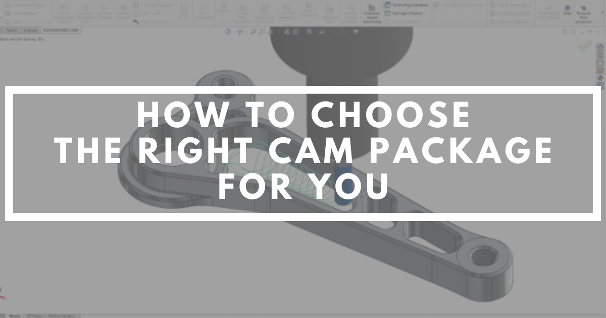 How To Choose The Right CAM Software Package