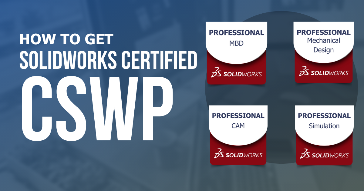 How to Get SOLIDWORKS Certified - CSWP level
