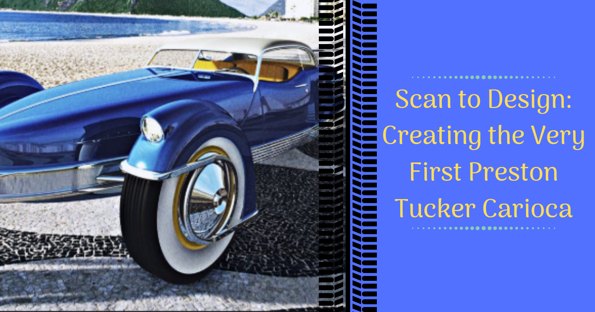 Scan to Design-Creating the Very First Preston Tucker Carioca