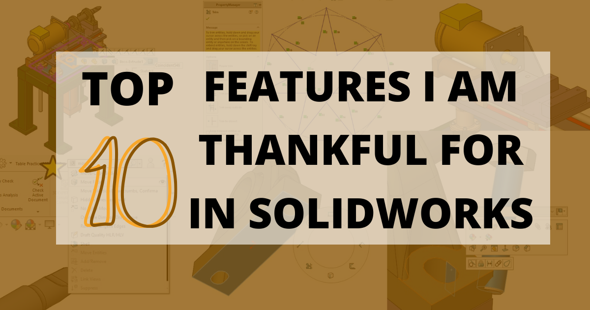 Top 10 Features I Am Thankful for in SOLIDWORKS