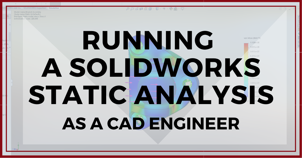 Running a SOLIDWORKS Static Analysis as a CAD Engineer