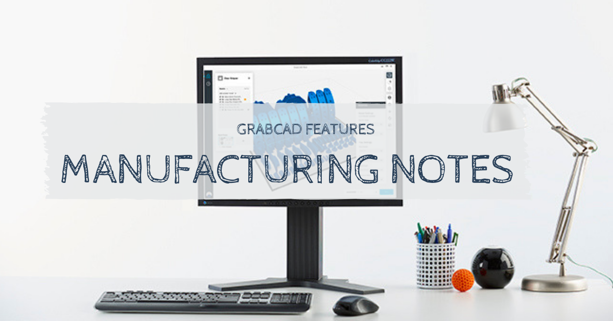 GrabCAD Features: Manufacturing Notes