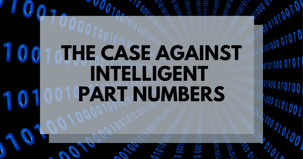 The Case Against Intelligent Part Numbers