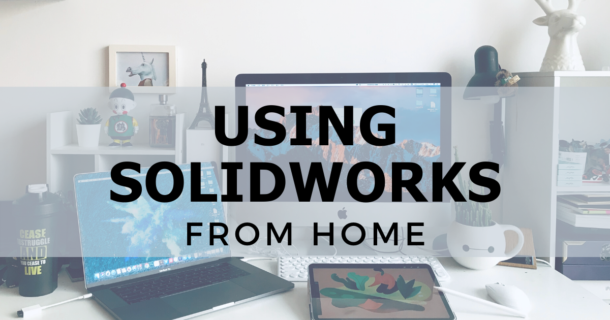 Using SOLIDWORKS From Home