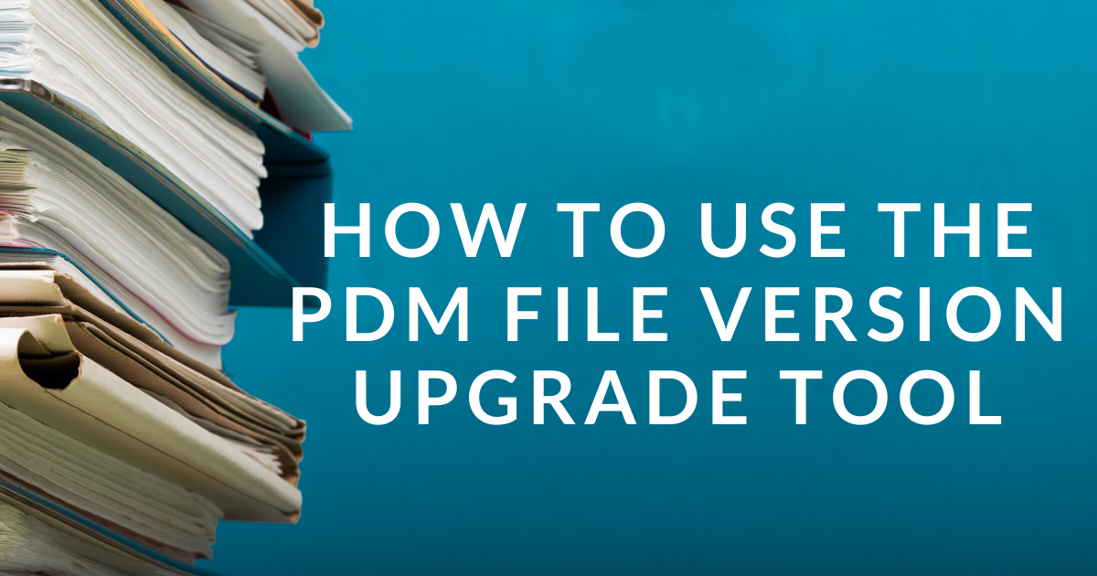 How to Use the PDM File Version Upgrade Tool