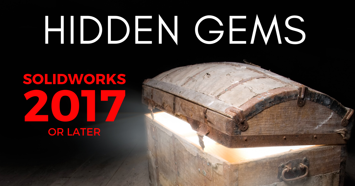 Hidden Gems in SOLIDWORKS 2017 and Later