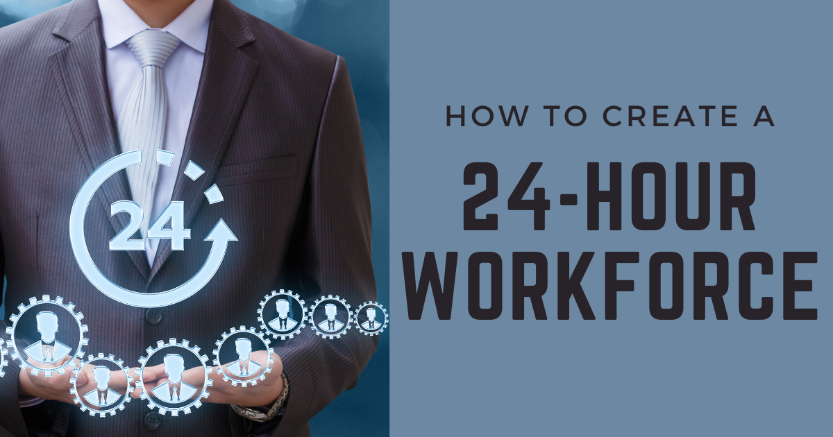 How to Create a 24-Hour Workforce