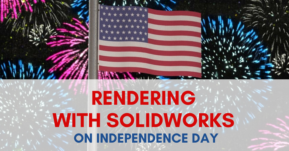 Rendering With SOLIDWORKS on Independence Day
