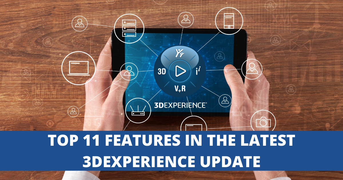Top 11 Features in the Latest 3DEXPERIENCE Update (R2021x FD04)