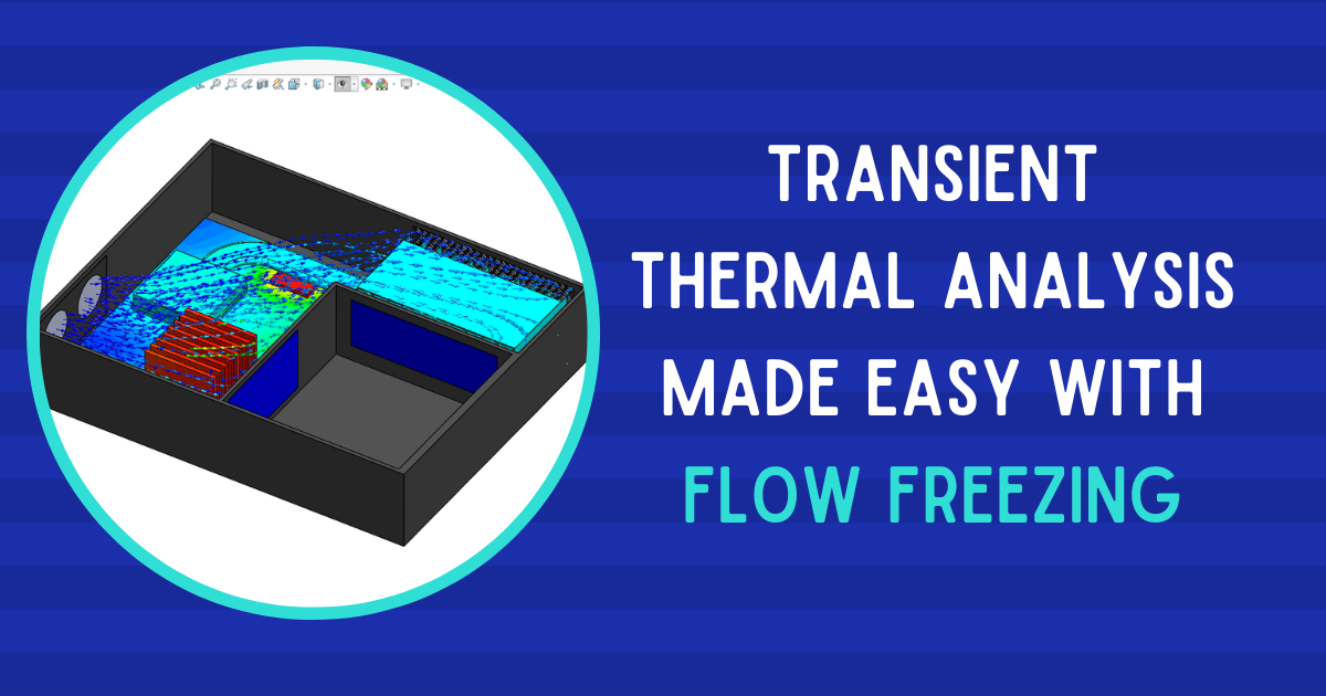Transient Thermal Analysis Made Easy With Flow Freezing