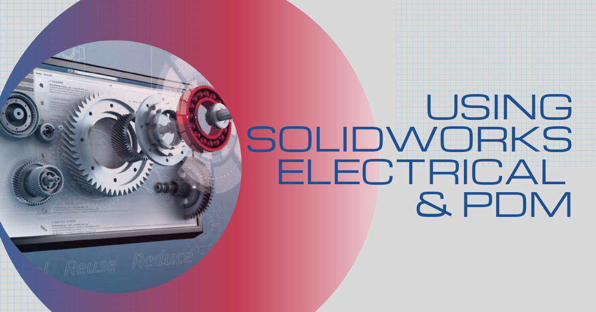 Using SOLIDWORKS Electrical and PDM