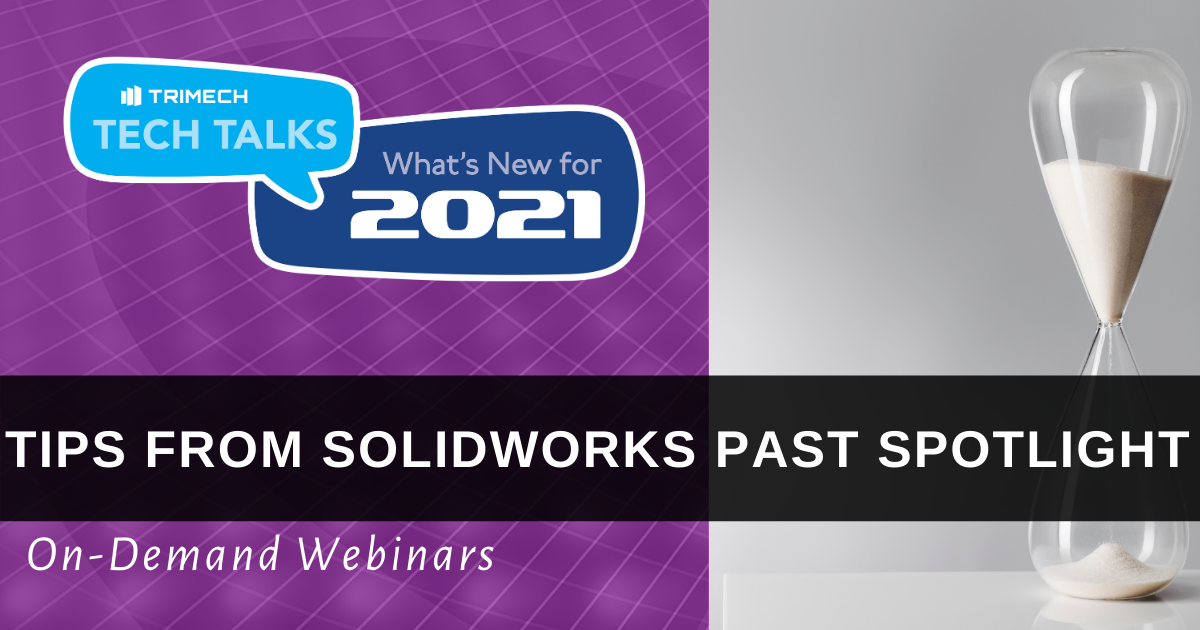 TriMech Tech Talks 2021: Tips From SOLIDWORKS Past Spotlight