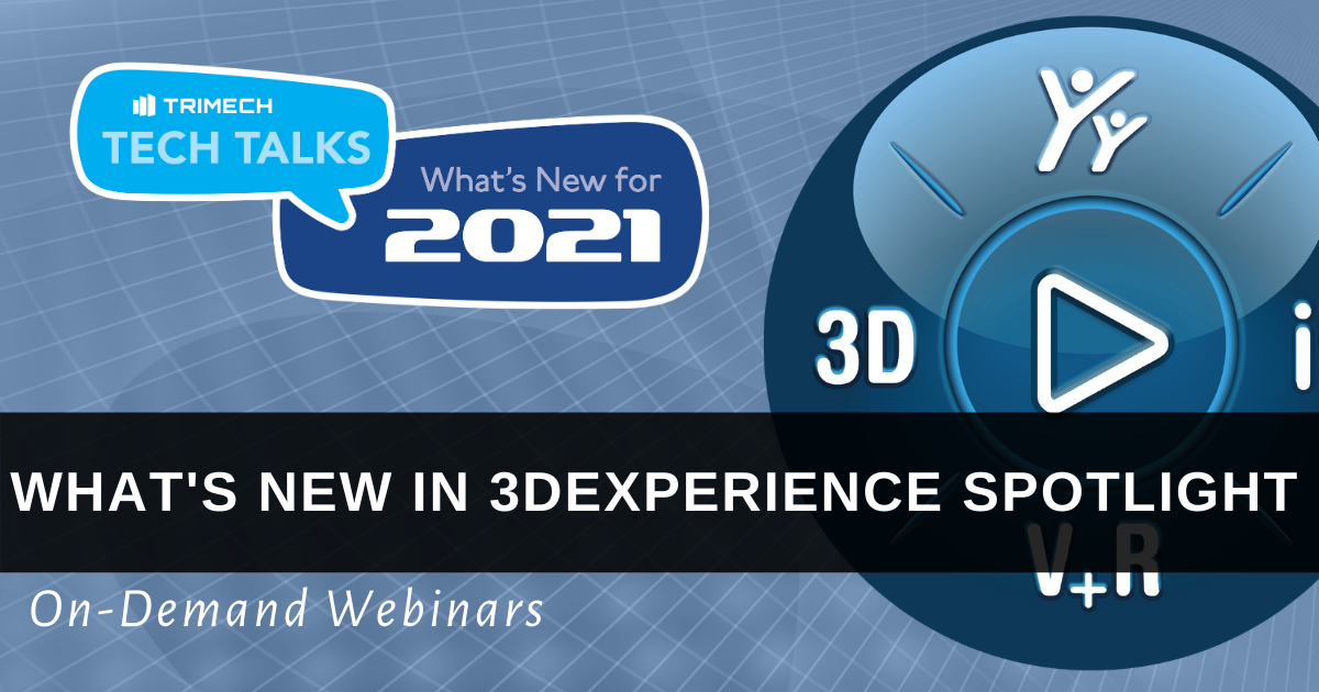 TriMech Tech Talks 2021: What's New in 3DEXPERIENCE Spotlight