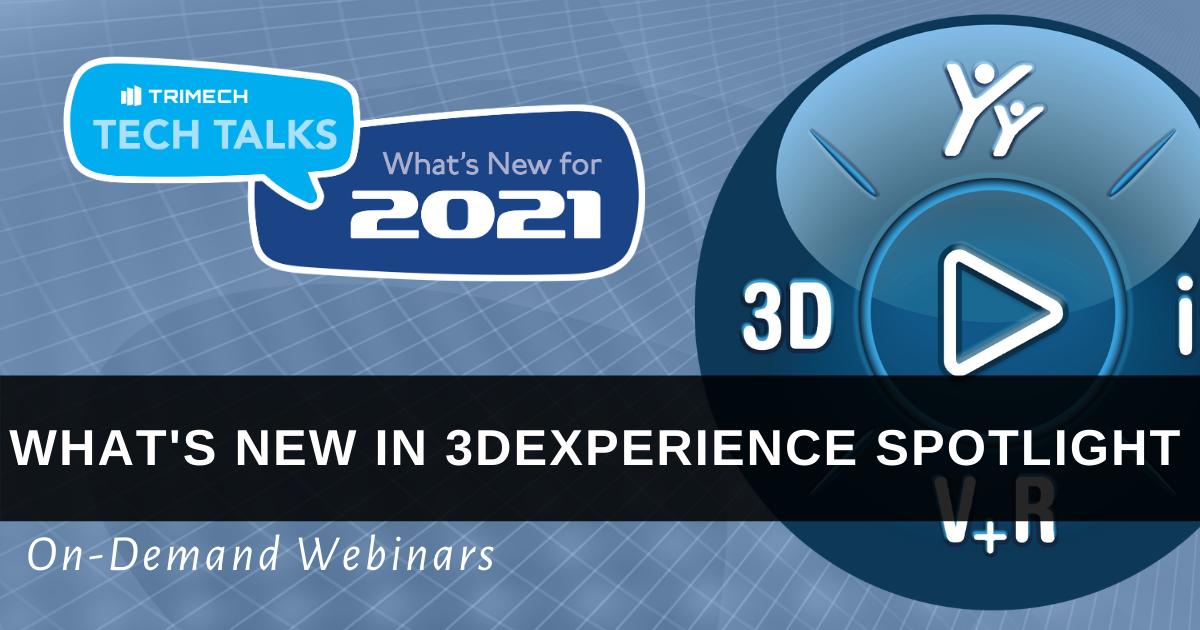 TriMech Tech Talks 2021: What's New in 3DEXPERIENCE Spotlight