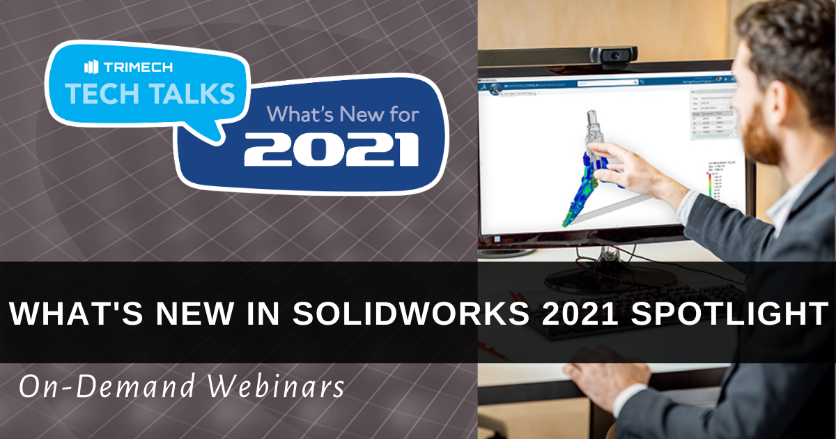 TriMech Tech Talks 2021: What's New in SOLIDWORKS 2021 Spotlight
