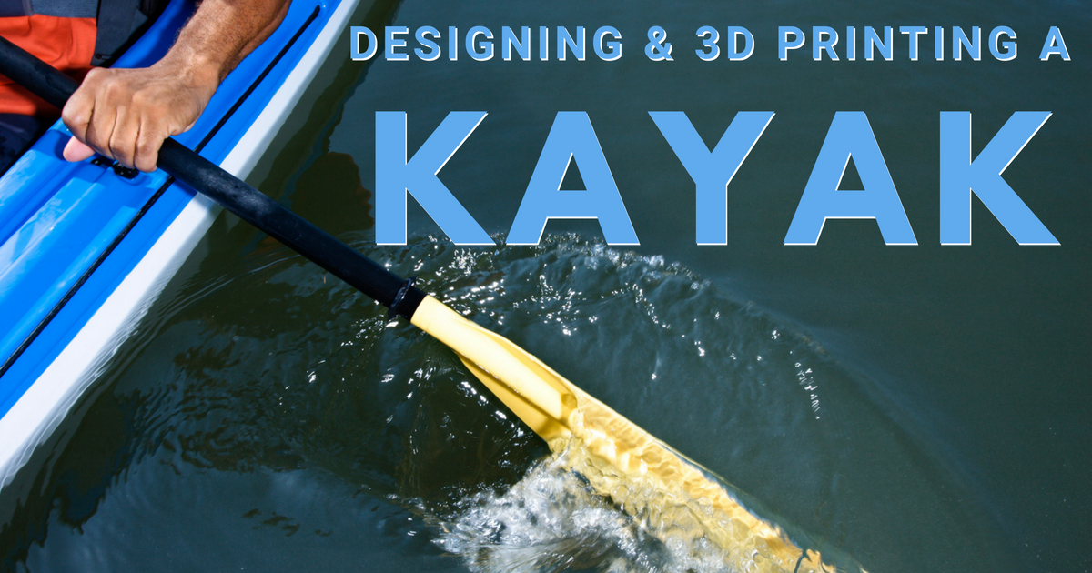 Designing and 3D Printing a Kayak with SOLIDWORKS and Stratasys – Part 4 of 5