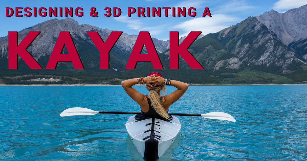 Designing and 3D Printing a Kayak with SOLIDWORKS and Stratasys – Part 5 of 5