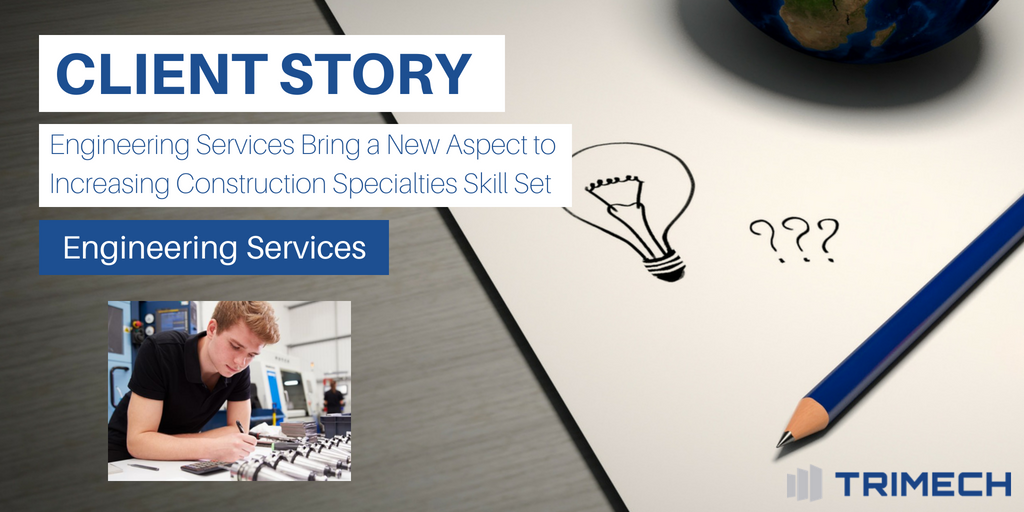 Client Story: Engineering Services Bring a New Aspect to Increasing Construction Specialties Skill Set