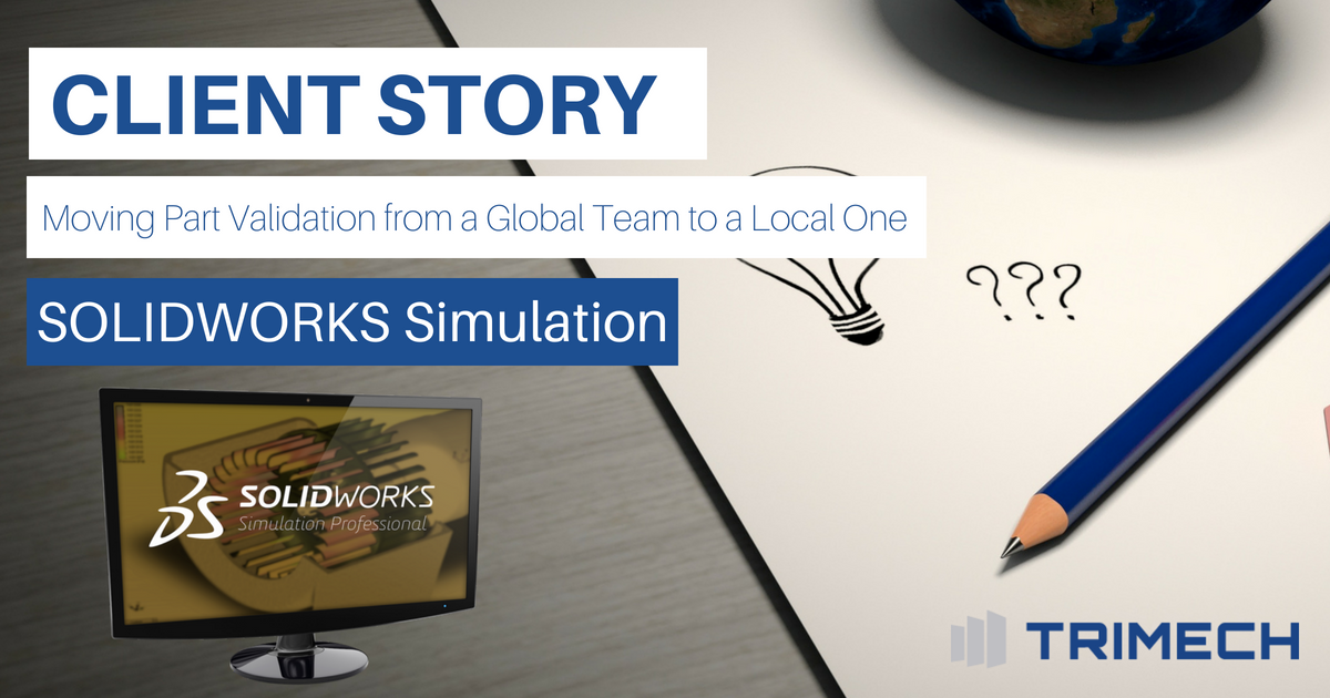 Client Story: Moving Part Validation from a Global Team to a Local One