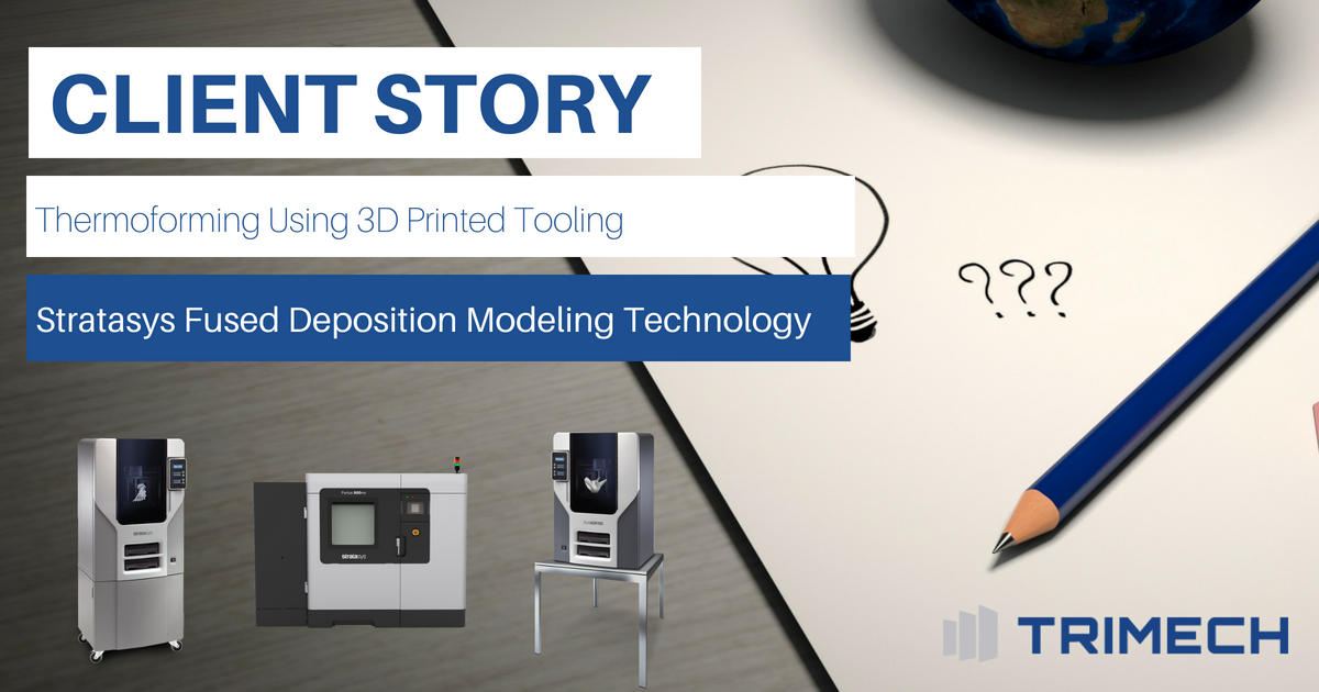 Client Story: Thermoforming Using 3D Printed Tooling