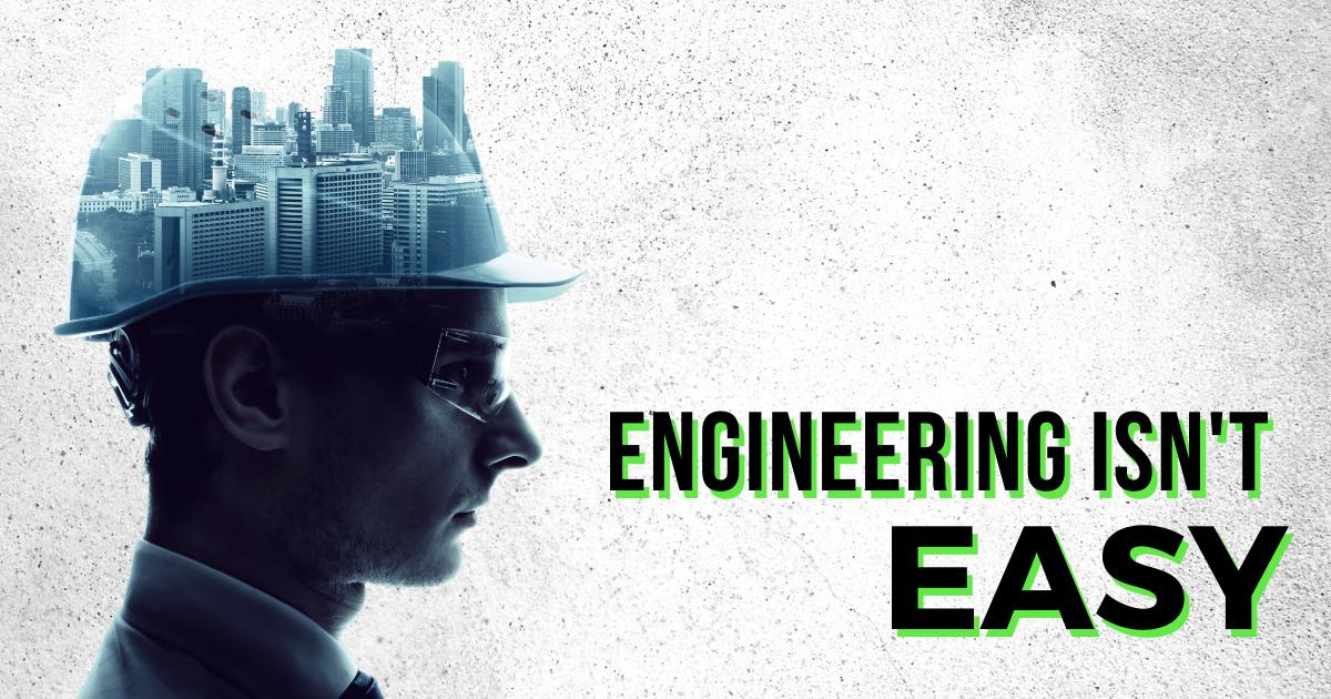 Engineering Isn't Easy