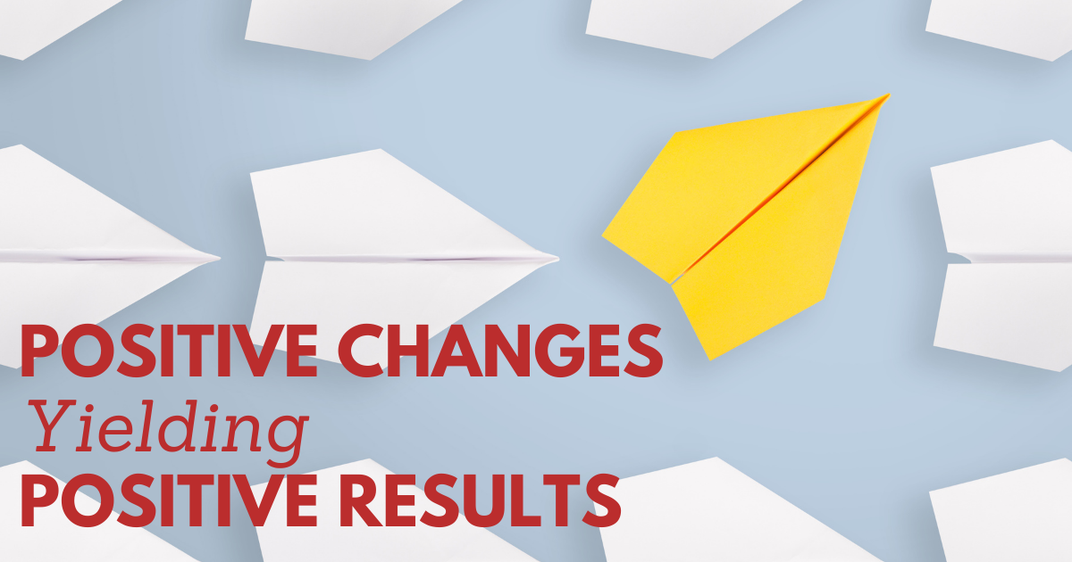Positive Changes Yielding Positive Results