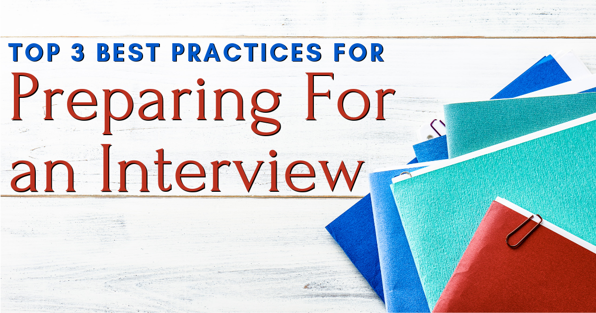 Top 3 Best Practices for Preparing for an Interview