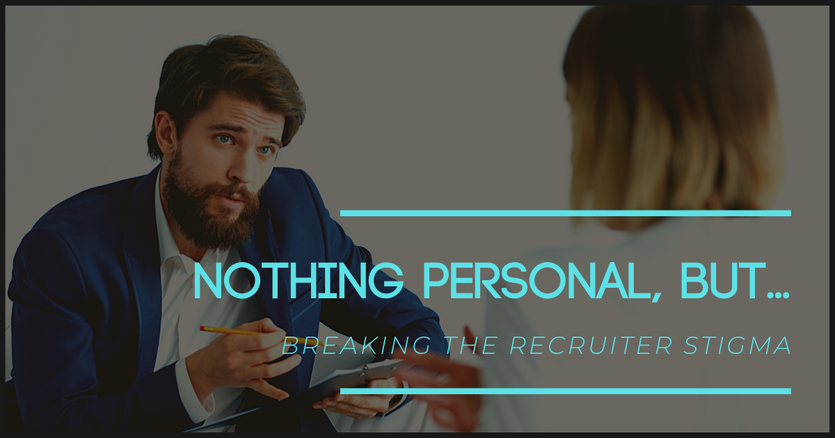Nothing Personal, But... Breaking the Recruiter Stigma