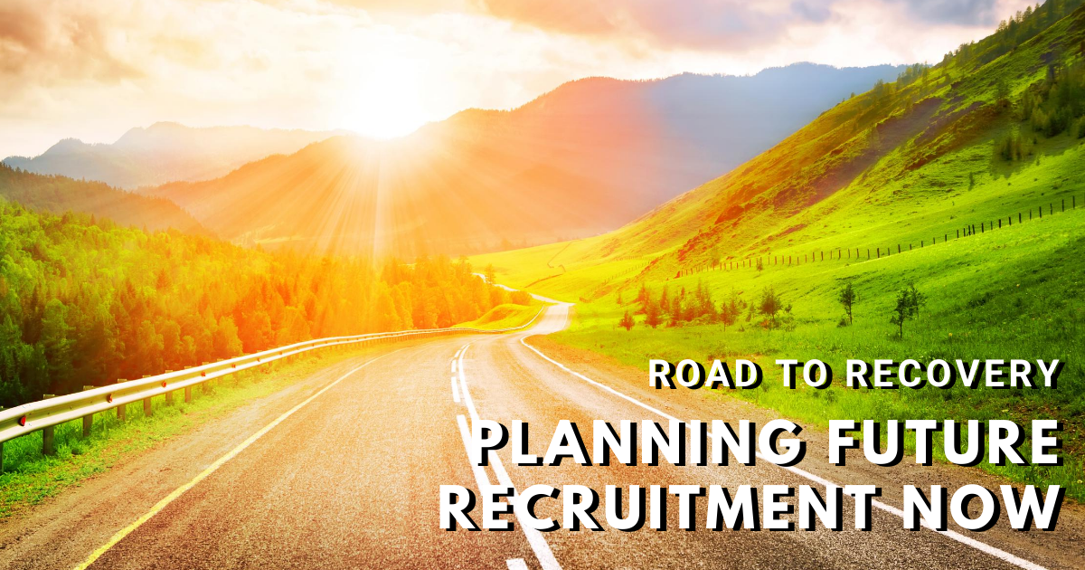 Road to Recovery: Planning Future Recruitment Now