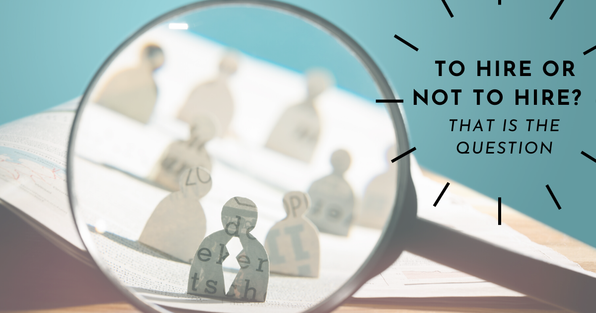 To Hire or Not To Hire? That Is the Question