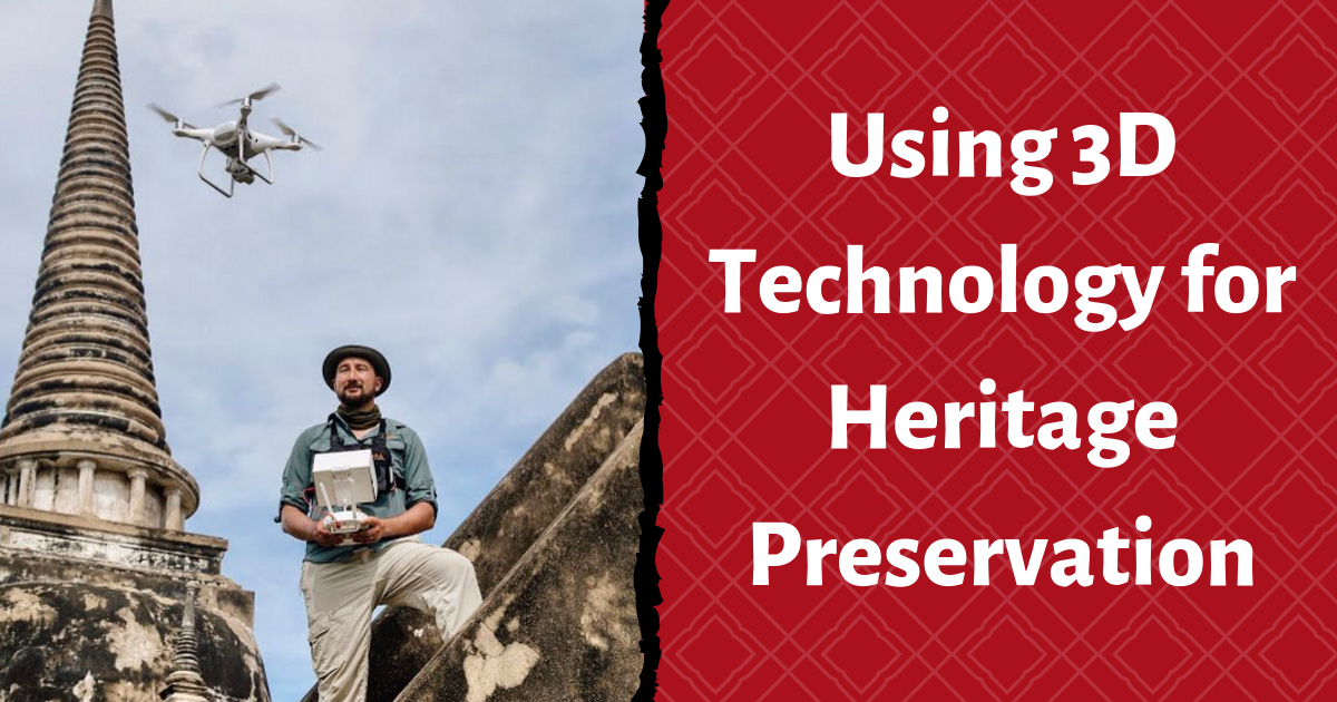 Using 3D Technology for Heritage Preservation