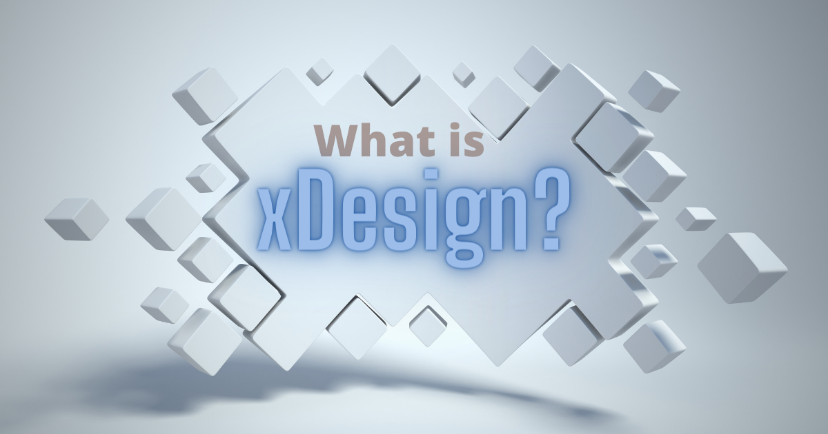 What is xDesign and How Does it Work?