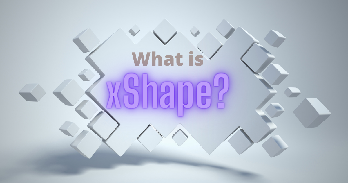 What is xShape and How Does it Work?