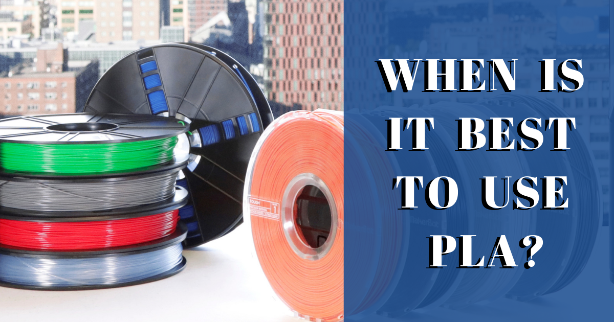 When Is It Best to Use PLA?